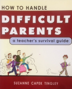 Books have been written on the topic, even though NOT all parents are difficult.